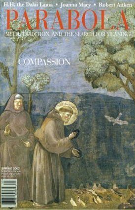 COMPASSION: PARABOLA, VOLUME 28, NO. 1; FEBRUARY, 2003. Robert Aitken, Irma Zaleski, H H. the...
