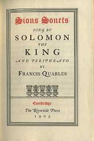 SIONS SONETS SUNG BY SOLOMON THE KING. Francis Quarles.