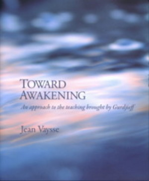 TOWARD AWAKENING.; An Approach to the Teaching Brought by Gurdjieff. Jean Vaysse