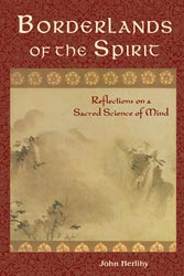 BORDERLANDS OF THE SPIRIT: REFLECTIONS ON A SACRED SCIENCE OF MIND. John Herlihy.