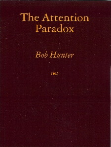 THE ATTENTION PARADOX. Bob Hunter.