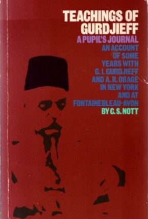 TEACHINGS OF GURDJIEFF: A PUPIL'S JOURNAL. C. S. Nott.