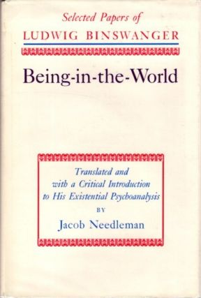 BEING-IN-THE-WORLD.; Selected Papers of Ludwig Binswager. Ludwig Binswanger, Jacob Needleman, trans