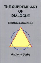 THE SUPREME ART OF DIALOGUE.; Structures of Meaning. Anthony Blake.