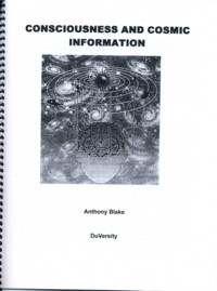 CONSCIOUSNESS AND COSMIC INFORMATION. Anthony Blake.