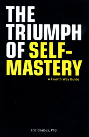 THE TRIUMPH OF SELF-MASTERY: A FOURTH WAY GUIDE. Eric Charoux