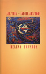 ALL THIS - AND HEAVEN TOO? Helena Edwards