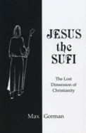 JESUS THE SUFI.; The Lost Dimension of Christianity. Max Gorman.