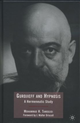 GURDJIEFF AND HYPNOSIS.; A Hermeneutic Study. Mohammad H. Tamdgidi.