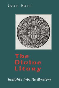 THE DIVINE LITURGY.; Insights into Its Mystery. Jean Hani.