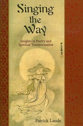 SINGING THE WAY.; Insigths in Poetry and Spiritual Transformation. Patrick Laude