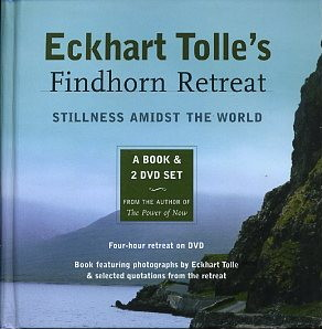 FINDHORM RETREAT: STILLNESS AMIDST THE WORLD. Eckhart Tolle