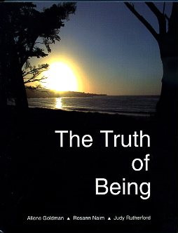 THE TRUTH OF BEING. Allene Goldman, Rosann Naim, Judy Rutherford.