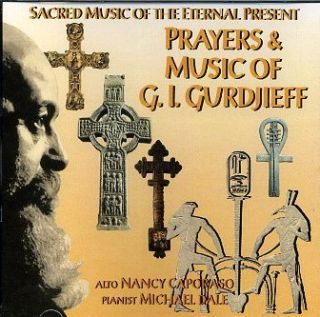 PRAYERS & MUSIC OF G.I. GURDJIEFF.; Sacred Music of the Eternal Present. Nancy Caporaso, Michael...