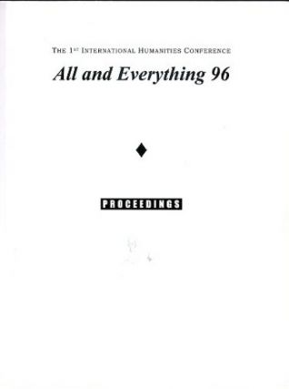 THE PROCEEDINGS OF THE 1ST INTERNATIONAL HUMANITIES CONFERENCE, ALL & EVERYTHING 1995