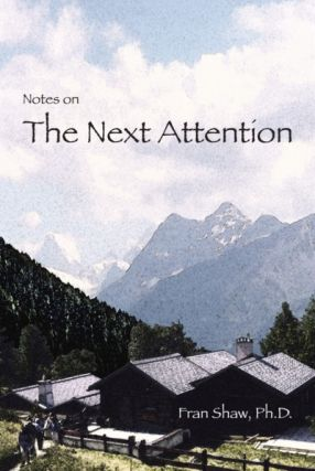 NOTES ON THE NEXT ATTENTION. Fran Shaw.