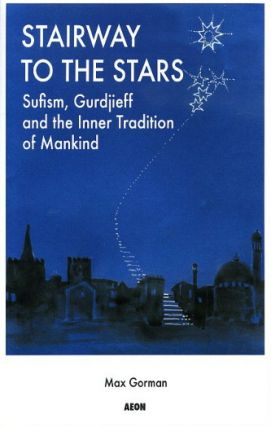 STAIRWAY TO THE STARS.; Sufism, Gurdjieff and the Inner Tradition of Mankind