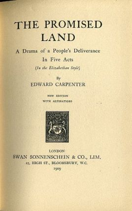 THE PROMISED LAND.; A Drama of a People's Deliverance in Five Acts (In the Elizabethan Style). Edward Carpenter.