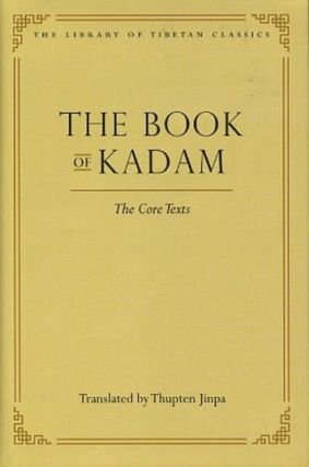 THE BOOK OF KADAM: THE CORE TEXTS. Atisa, Dromtonpa, Thupten Jinpa, trans.