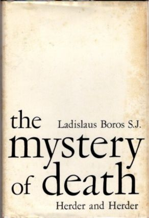 THE MYSTERY OF DEATH. Ladislaus Boros.