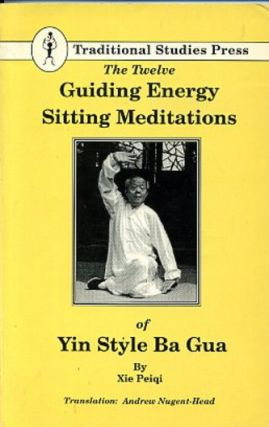 THE TWELVE GUIDING ENERGY SITTING MEDITATIONS. Xie Peiqi