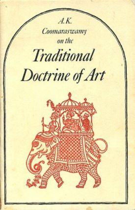 ON THE TRADITIONAL DOCTRINE OF ART. Ananda K. Coomaraswamy