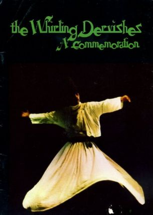 THE WHIRLING DERVISHES: A COMMEMORATION. James Moore, Annemarie Schimmel, Neil Kesova, Jeffrey...