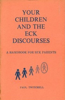 YOUR CHILDREN AND THE ECK DISCOURSE.; A Handbook for Eck Parents. Paul Twitchell