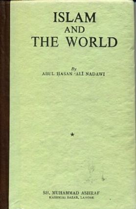 ISLAM AND THE WORLD. Abul Hasan 'Ali Nadawi