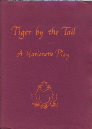 TIGER BY THE TALE: A MARIONETTE PLAY. Rochester Folk Art Guild.