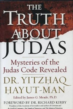 THE TRUTH ABOUT JUDAS.; Mysteries of the Judas Code Revealed. Yitzhaq Hayut-Man