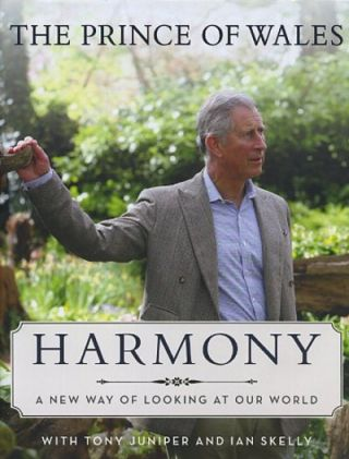 HARMONY: A NEW WAY OF LOOKING AT OUR WORLD. Prince of Wales, Tony Juniper, Ian Skelly.