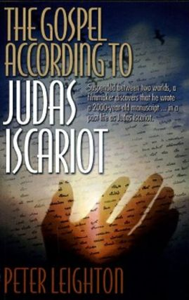 THE GOSPEL ACCRODING TO JUDAS ISCARIOT.; The Sojourner Trilogy - Book I. Peter Leighton.