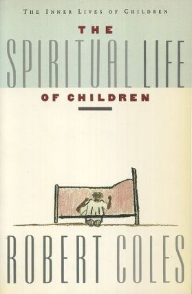 THE SPIRITUAL LIFE OF CHILDREN. Robert Coles.