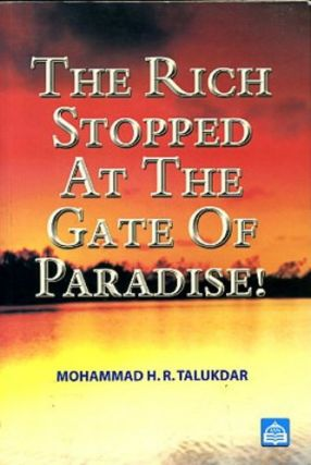 THE RICH STOPPED AT THE GATE OF PARADISE! Mohammad H. R. Talukdar.