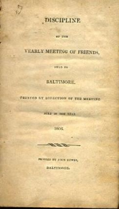 DISCIPLINE OF THE YEARLY MEETING OF FRIENDS, HELD IN BALTIMORE