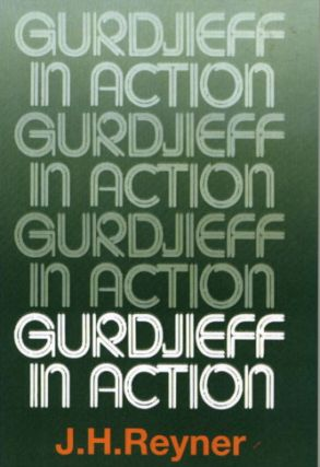 GURDJIEFF IN ACTION. J. H. Reyner.