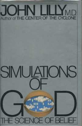 SIMULATIONS OF GOD:; The Science of Belief. John C. Lilly.