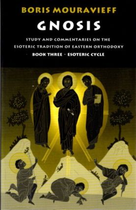 GNOSIS III: STUDY AND COMMENTARIES ON THE ESOTERIC TRADITION OF EASTERN ORTHODOXY, BOOK ONE,...