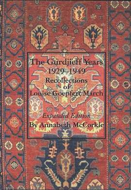 THE GURDJIEFF YEARS 1929 - 1949; Recollections of Louise Goepfert March. Annabeth McCorkle, Louise March.