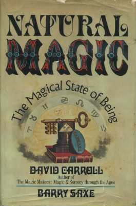 NATURAL MAGIC: THE MAGICAL STATE OF BEING. David Carroll, Barry Saxe.