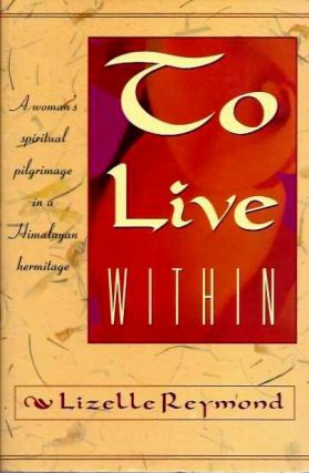 TO LIVE WITHIN. Lizelle Reymond, Sri Anirvan