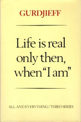 LIFE IS REAL ONLY THEN WHEN 'I AM'. G. I. Gurdjieff