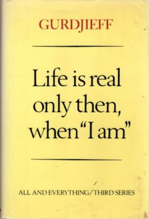 LIFE IS REAL ONLY THEN WHEN 'I AM'. G. I. Gurdjieff.