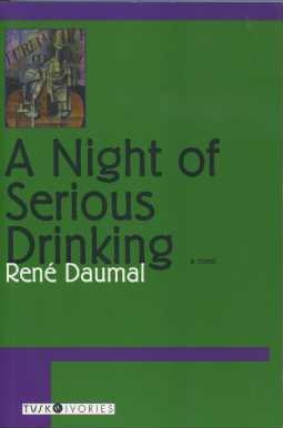 A NIGHT OF SERIOUS DRINKING. Rene Daumal