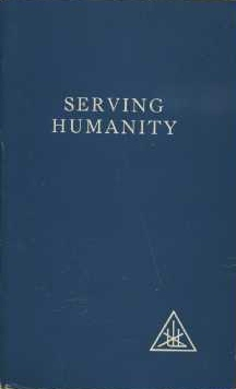 SERVING HUMANITY:; A Compilation. Alice Bailey