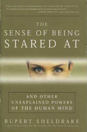 THE SENSE OF BEING STARED AT,; and other Unexplained Powers of the Human Mind. Rupert Sheldrake.
