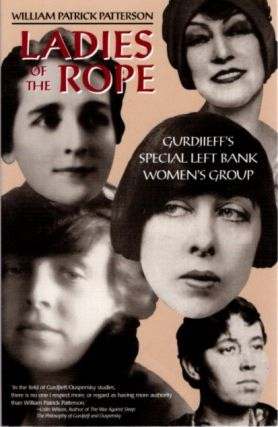 LADIES OF THE ROPE:; Gurdjieff's Special Left Bank Women's Group. William Patrick Patterson.