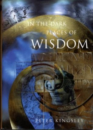 IN THE DARK PLACES OF WISDOM. Peter Kingsley