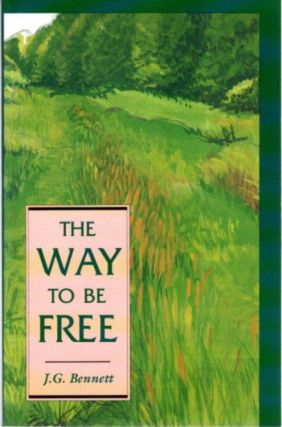 THE WAY TO BE FREE. J. G. Bennett.